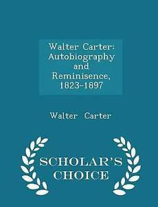 Walter Carter Autobiography Reminisence 1823-1897 - Scholar by Carter Walter