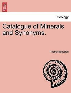 NEW Catalogue of Minerals and Synonyms. by Thomas Egleston