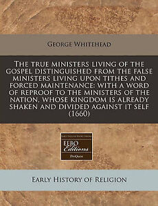 The True Ministers Living Gospel Distinguished Fa by Whitehead George -Paperback