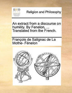 An Extract Discourse on Humility by Fenelon  Translat by Fnelon Franois De Salig