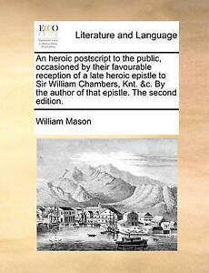 An  Heroic PostScript to the Public, Occasioned by Their Favourab 9781170433584