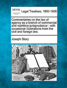 Commentaries on the law of agency as a branch of commercial and maritime jurispr