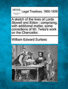 A sketch of the lives of Lords Stowell and Eldon: comprising, with additional ma