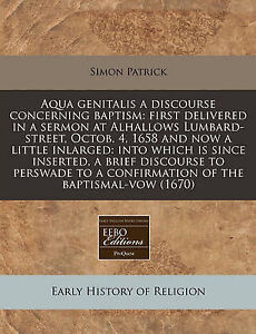 Aqua Genitalis Discourse Concerning Baptism First Delivered in by Patrick Simon