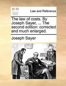 The law of costs. By Joseph Sayer, ... The second edition: corrected and much e