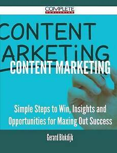 Content Marketing - Simple Steps to Win, Insights and Opportunities for Maxing O