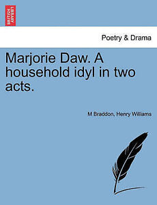 NEW Marjorie Daw. A household idyl in two acts. by M Braddon