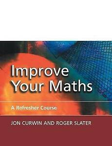 Improve Your Maths: A Refresher Course by Roger Slater, Jon Curwin...