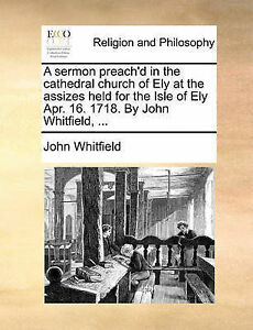 A Sermon Preach'd in Cathedral Church Ely at Assizes H by Whitfield John