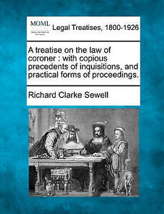 A treatise on the law of coroner: with copious precedents of inquisitions, and p