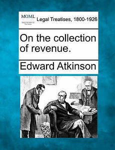 NEW On the collection of revenue. by Edward Atkinson