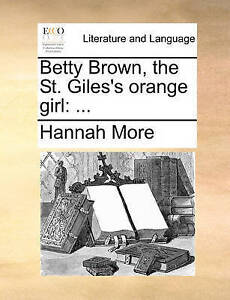 Betty Brown, the St. Giles's Orange Girl by More, Hannah -Paperback