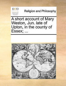 A Short Account Mary Weston Jun Late Upton in County by Multiple Contributors