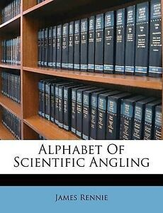 Alphabet-of-Scientific-Angling-by-Rennie-James-Paperback