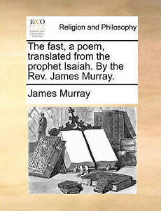 The Fast Poem Translated Prophet Isaiah by REV by Murray James -Paperback