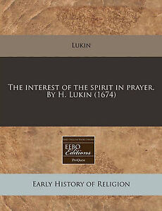 The Interest of the Spirit in Prayer. by H. Lukin (1674) by Lukin -Paperback