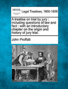 A treatise on trial by jury: including questions of law and fact : with an intro