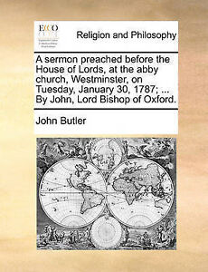 A Sermon Preached Before House Lords at Abby Church  by Butler John -Paperback