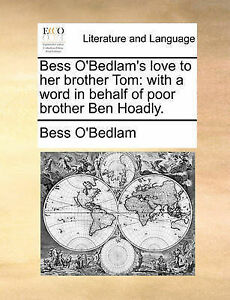 Bess O'Bedlam's Love Her Brother Tom Word in Behalf by Bess O'Bedlam O'Bedlam