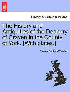 The History and Antiquities of the Deanery of Craven in the County of York. [Wit