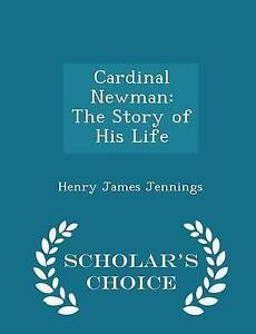 Cardinal Newman Story His Life - Scholar's Choice Edition by Jennings Henry Jame