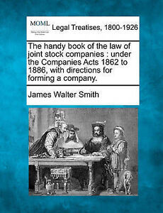 The handy book of the law of joint stock companies: under the Companies Acts 186