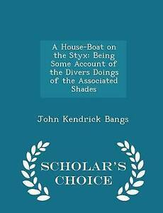A House-Boat on Styx Being Some Account Divers Doings by Bangs John Kendrick