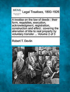 A treatise on the law of deeds: their form, requisites, execution, acknowledgmen