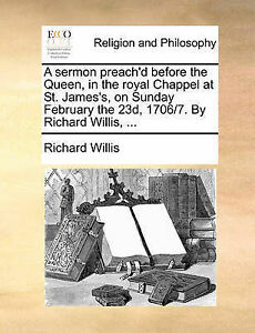 A Sermon Preach'd Before the Queen, in the Royal Chappel at St. J 9781171158356