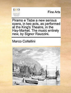 Piramo e Tisbe a new serious opera, in two acts, as performed at the King's Thea