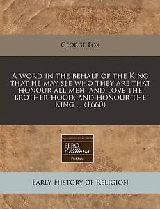 A Word in the Behalf of the King That He May See Who They Are Tha by Fox, George