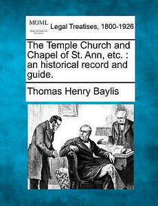 The Temple Church and Chapel of St. Ann, etc.: an historical record and guide.