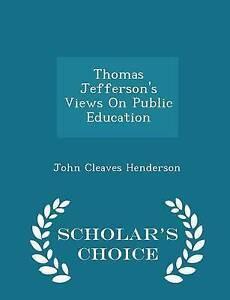 Thomas Jefferson's Views on Public Education - Scholar's Choice E by Henderson J