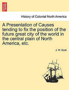 A Presentation of Causes tending to fix the position of the future great city of