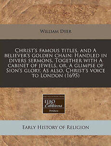 Christ's Famous Titles Believer's Golden Chain Handled in by Dyer William