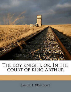 The-Boy-Knight-Or-in-the-Court-of-King-Arthur-by-Samuel-E-1884-Lowe