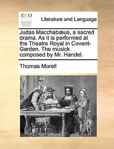 Judas Macchab]us, a Sacred Drama. as It Is Performed at the Theat 9781170517468