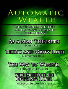 Automatic Wealth Secrets of the Millionaire Mind Napoleon Hill Wallace Wattles +