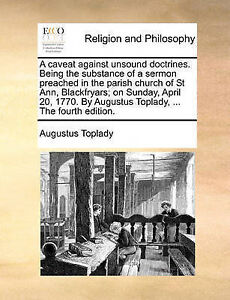 A   Caveat Against Unsound Doctrines Being Substance Se by Toplady Augustus