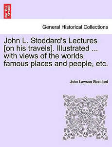 John L Stoddard's Lectures [On His Travels] Illustrated  Views Worlds Famous Pla
