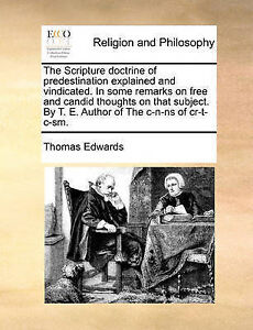 The Scripture Doctrine Predestination Explained Vindicated by Edwards Thomas