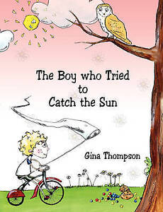 (Good)-The Boy Who Tried to Catch the Sun (Paperback)-Thompson, Gina-1847483887