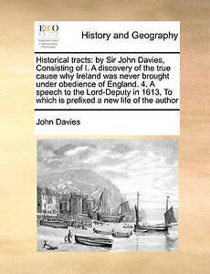 Historical Tracts By Sir John Davies Consisting I Discovery True Cause Why Irela