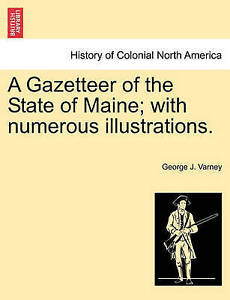 NEW A Gazetteer of the State of Maine; with numerous illustrations.