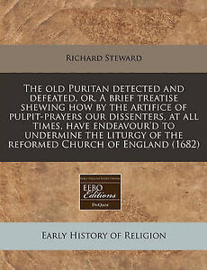 The Old Puritan Detected Defeated Or Brief Treatise Shewi by Steward Richard