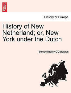 NEW History of New Netherland; or, New York under the Dutch