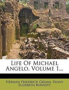 NEW Life of Michael Angelo, Volume 1... by Herman Friedrich Grimm