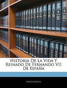 Historia-de-La-Vida-y-Reinado-de-Fernando-VII-de-Espana-by-Anonymous
