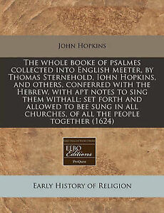The Whole Booke Psalmes Collected Into English Meeter by Thom by Hopkins John