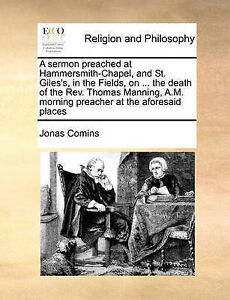 A   Sermon Preached at Hammersmith-Chapel St Giles's in th by Comins Jonas
